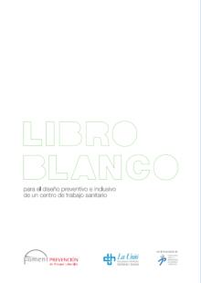 Libro Blanco: el diseño preventivo e inclusivo de un centro de trabajo sanitario  (2011)