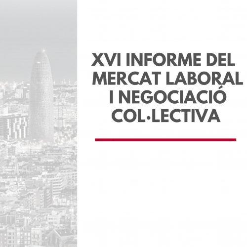 XVI Informe de Mercat Laboral i Negociació Col·lectiva